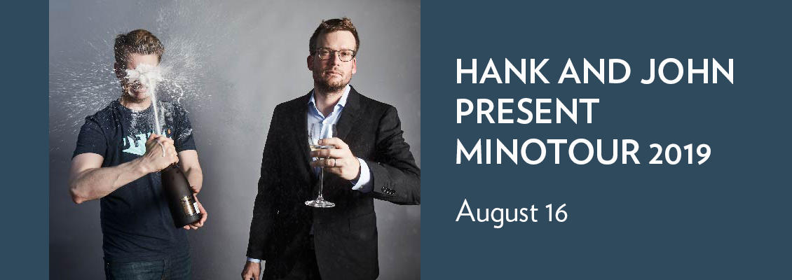 Hank and John present Minotour 2019 on August 16